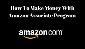How To Make Money With Amazon Associate Program