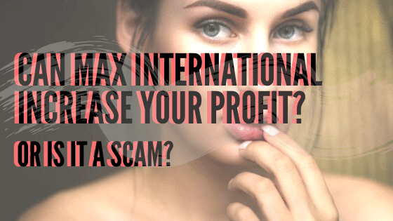 can max international increase your profit review