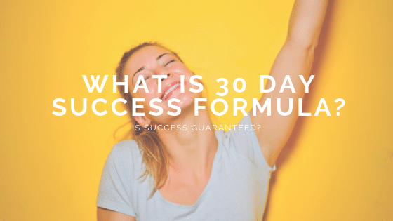 What is 30 day success formula?