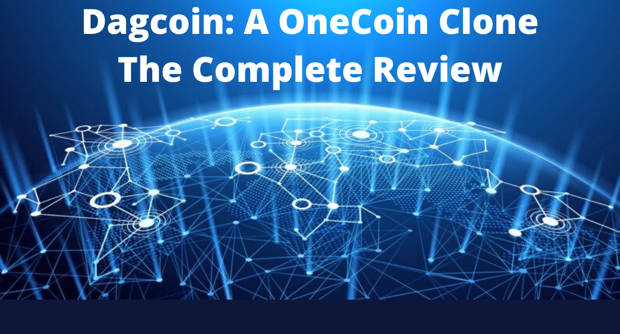 Dagcoin a onecoin clone the complete review.